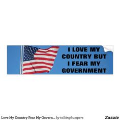 Love My Country Fear My Government Classic Bumper Sticker.  A classic bumper sticker with a United States flag. Election didn't go your way? or causously skeptical? Great for the car , truck, camper, RV, trailer, backpack or that suitcase that is packed if things get too bad!  Maybe even your survival bunker door for when you bug out. Political satire.