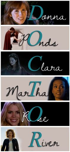 6 people that helped make The Doctor who he is: Donna - his best friend. Ponds - his family. Clara - the sister he never had. Martha - his rock through storms. Rose - his love. River - his wife. Matt Smith, True Blood, David Tennant, White Collar, Ncis, Buffy, Crossover, New Orleans, Serie Doctor