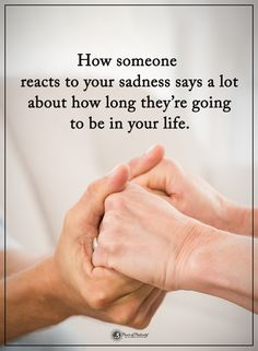 How someone reacts to your sadness says a lot about how long they;re going to be in your life. #powerofpositivity #positivewords #positivethinking #inspirationalquote #motivationalquotes #quotes #life #love #hope #faith #respect #sadness #react #happiness