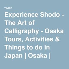 Experience Shodo - The Art of Calligraphy - Osaka Tours, Activities & Things to do in Japan | Osaka | Voyagin