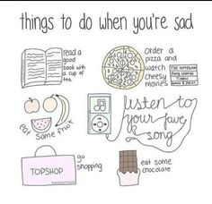 Things to do when you're sad.