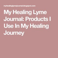 My Healing Lyme Journal: Products I Use In My Healing Journey