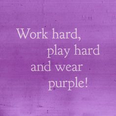 Work hard, play hard and wear purple - perfect motto for my non geeky web design company http://www.fraggleworks.com