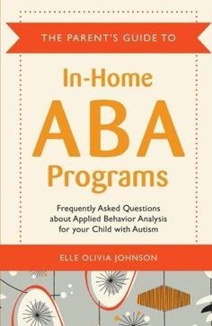 The Parent's Guide to In-Home ABA Programs by Elle Olivia Johnson, this handbook explains the ins and outs of Applied Behavior Analysis in a chatty question and answer format addressing everything parents need to know from what a typical session will entail, to how to navigate their relationship with their therapist, to how to get more involved and begin using ABA methods themselves.
