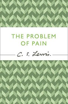 The Problem of Pain one of the best books I ever read.