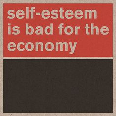 Self-esteem is bad for the economy. (This Street Art Makes You Question Your Values from Co.Exist)