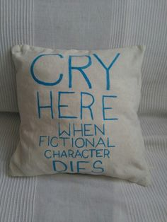 CRY HERE WHEN FICTIONAL CHARACTER DIES - pillow