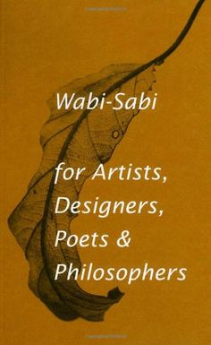 Wabi-Sabi: for Artists, Designers, Poets & Philosophers