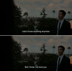 ― Comet (2014)Dell:I don't know anything anymore. But I know I do love you.