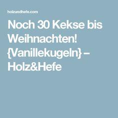Noch 30 Kekse bis Weihnachten! {Vanillekugeln} – Holz&Hefe