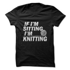 If I'm Sitting I'm Knitting T Shirts, Hoodies, Sweatshirts