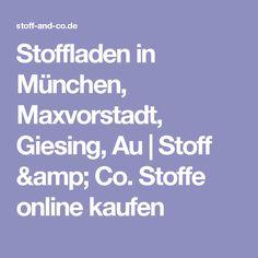 Stoffladen in München, Maxvorstadt, Giesing, Au    Stoff & Co. Stoffe online kaufen
