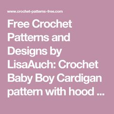 Free Crochet Patterns and Designs by LisaAuch: Crochet Baby Boy Cardigan pattern with hood (Easy Hooded Crochet Cardigan Pattern FREE) 3 sizes