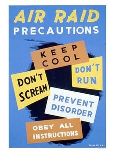 Use of signs with no order to them A Works Progress Administration/Federal Art Project poster provides instruction on proper air raid behavior: 'Air raid precautions. Keep cool, don't scream, don't run, prevent disorder, obey all instr Air Raid, Scream, Wpa Posters, Travel Posters, Works Progress Administration, Ww2 Propaganda, The Blitz, Thing 1, Old Ads