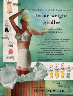 "Munsingwear 1950-- Everyone (female) wore girdles--even if you were super super skinny.  You weren't suppose to ""giggle.""  Girl/women who did were ""loose.""   No one wanted that sort of reputation. Loose girls didn't get asked to get married--"