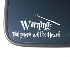 "Harry Potter ""Warning: Tailgaters will be Hexed"" Vinyl Car Decal Sticker. $3.99, via Etsy."