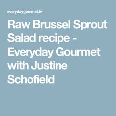 Raw Brussel Sprout Salad recipe - Everyday Gourmet with Justine Schofield