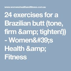 24 exercises for a Brazilian butt (tone, firm & tighten!)) - Women's Health & Fitness