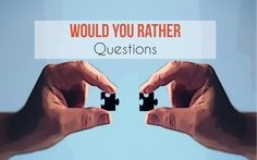 Would You Rather Questions You Should Definitely Try