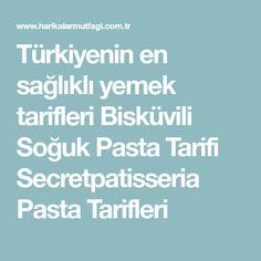 Türkiyenin en sağlıklı yemek tarifleri Bisküvili Soğuk Pasta Tarifi Secretpatisseria Pasta Tarifleri