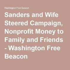 Sanders and Wife Steered Campaign, Nonprofit Money to Family and Friends - Washington Free Beacon