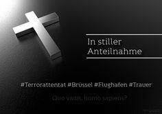 Tiefe Trauer – Attentat in Brüssel   In stiller Anteilnahme – Attentat Brüssel Flughafen  Unseren Gedanken gelten den Angehörigen, Verwandten und Freunden der Opfer … Schrecklich, wohin sich die Menschheit entwickelt…  #Trauer #Brüssel #bruessel #Terror #