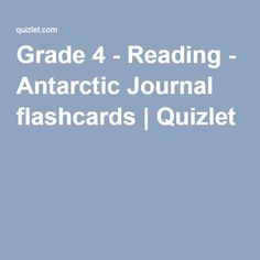 Grade 4 - Reading - Antarctic Journal flashcards | Quizlet