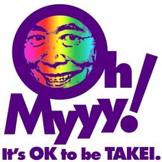 """It's OK To Be Takei"" Artwork by Steven Nass"