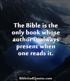 ✞ ✟ BibleGodQuotes.com ✟ ✞  The Bible is the only book whose author is always present when one reads it.