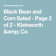 Black Bean and Corn Salad - Page 2 of 2 - Kleinworth & Co