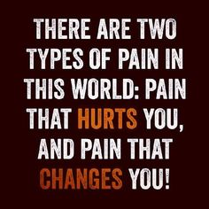 There are two types of pain in this world: pain that hurts you, and pain that changes you - Quote - Great Quotes, Quotes To Live By, Me Quotes, Motivational Quotes, Funny Quotes, Inspirational Quotes, Qoutes, Positive Quotes, Elder Holland