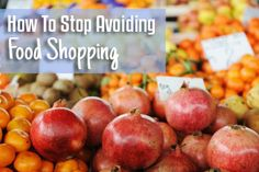 Tips on how to deal with food shopping avoidance.