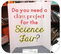 Creating a Science Fair Project can be Easy & Fun! Peas in a Pod Lessons