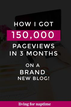 How I got 150,000 Pageviews in 3 Months on a Brand New Blog. This blog post has the exact method she used over 3 months to get traffic. Some juicy nuggets in this blog post! Check it out at LivingForNaptime.com