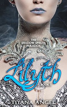 Lilyth - Book 1 (The Shadow Spirits Paradox) by [Angel, Tiyana]