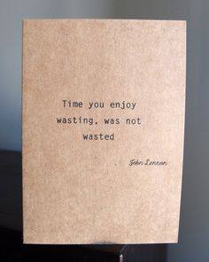 Time not wasted  John Lennon Quote  Note Card  by LittleWhiteMouse, $3.00 #card #time #Lennon