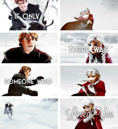 If only there was someone out there who loved you... Like Elsa or Kristoff...