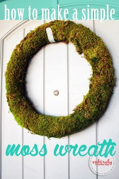 How to make a simple moss wreath. Really inexpensive and so fresh and green. Perfect for Spring! Love this....add a monogram letter .  Perfect