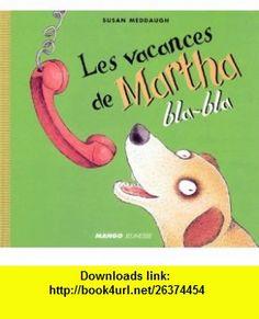 Les vacances de Martha bla-bla (9782740407615) Susan Meddaugh , ISBN-10: 2740407610  , ISBN-13: 978-2740407615 ,  , tutorials , pdf , ebook , torrent , downloads , rapidshare , filesonic , hotfile , megaupload , fileserve