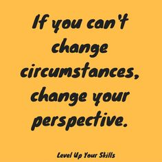 If you can't change circumstances, change your perspective. #Inspiration https://levelupyourskills.com/quotes/mindset-quotes/nggallery/page/2/