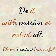 Do it with #passion or not at all. > . > .  #passion is my #gasoline Get updates and special offers on Instagram http://ift.tt/1W9wMhj Twitter http://twitter.com/Clever_Inspire Like and share our official Facebook page http://ift.tt/21xvvjy #moneyonline #comment #comments #commentbellow #cash #makemoney #makemoneyonline #makemoneyfromhome #makemoneyfast #makemoneynow #easymoney #easycash #getpaid #workfromhome #onlinemoney #workfromhomemom #workfromanywhere #workonline