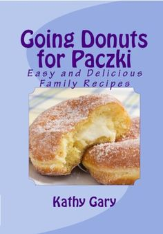 Free Kindle Book For A Limited Time : Going Donuts For Paczki: Easy and Delicious Family Recipes (Easy Ethnic Dishes) - Best Selling Author of Passionate About Pierogies, Kathy Gary has created the second in her Ethnic Dishes series. Going Donuts for Paczki: Easy and Delicious Family Recipes contains everything you need to skip the local bakery and create you own delicious Paczki (Polish donuts, pronounced poonchKEY). You will learn how to make Paczki: several ways  to make the dough and a va...