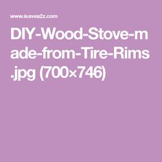 DIY-Wood-Stove-made-from-Tire-Rims.jpg (700×746)