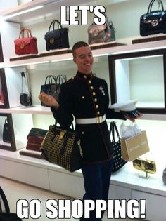 Let's Go Shopping! this is how I feel on payday! :D haha, plus it's a Marine, love me some men in uniform! (;