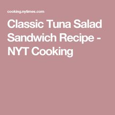 Classic Tuna Salad Sandwich Recipe - NYT Cooking