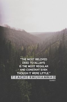 The most beloved deed to Allah's is the most regular and constant even though it were little.