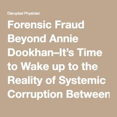 Forensic Fraud Beyond Annie Dookhan–It's Time to Wake up to the Reality of Systemic Corruption Between State Physician Health Programs (PHPs) and Drug-Testing Labs. – Disrupted Physician