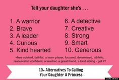 """So the image says """"alternatives to calling your daughter a princess,"""" I think it's far better to teach her that this is the definition of a true princess."""