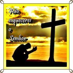 TODA  HONRA  E  GLÓRIA  AO  SENHOR  JESUS: NÃO ESQUECEREI O SENHOR