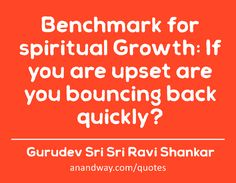Quote on Benchmark,Growth,Spiritual by Gurudev Sri Sri Ravi Shankar All Quotes, Jealousy, Atheist, Spiritual Growth, Compassion, Breakup, Things That Bounce, It Hurts, Stress